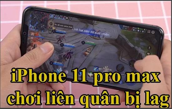 Điện thoại iPhone 11 Pro Max chơi liên quân bị lag